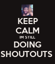 KEEP CALM IM STILL DOING SHOUTOUTS  - Personalised Poster small