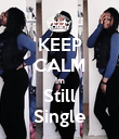 KEEP CALM Im Still Single - Personalised Poster large