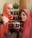 KEEP CALM  I'M THE FRIEND OF THE BRIDE - Personalised Poster large