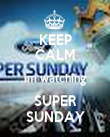 KEEP CALM im watching SUPER SUNDAY - Personalised Poster large