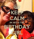 KEEP CALM IM WITH THE BIRTHDAY GIRL - Personalised Poster large