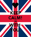 KEEP CALM! IM WITH  YOU  - Personalised Poster large