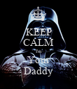 KEEP CALM I'm Your Daddy - Personalised Poster large