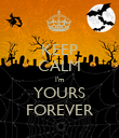 KEEP CALM I'm YOURS FOREVER - Personalised Poster large