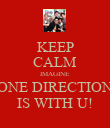 KEEP CALM IMAGINE  ONE DIRECTION IS WITH U! - Personalised Poster large
