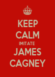 KEEP CALM IMITATE  JAMES CAGNEY - Personalised Poster large