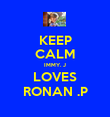 KEEP CALM IMMY. J LOVES RONAN .P - Personalised Poster large