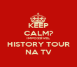 KEEP CALM? IMPOSSÍVEL HISTORY TOUR NA TV - Personalised Poster large