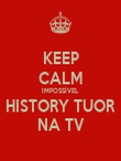 KEEP CALM IMPOSSÍVEL HISTORY TUOR NA TV - Personalised Poster large