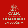 KEEP CALM: IMPOSSIBLE WHEN QUADERNO LAVAGNA - Personalised Poster large