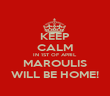 KEEP CALM IN 1ST OF APRIL MAROULIS WILL BE HOME! - Personalised Poster large