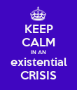 KEEP CALM IN AN existential CRISIS - Personalised Poster large