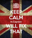 KEEP CALM In.Ception WILL FIX THAT - Personalised Poster large