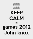 KEEP CALM in  games 2012  John knox - Personalised Poster large