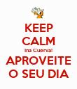 KEEP CALM Ina Cuerva! APROVEITE O SEU DIA - Personalised Poster large
