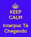 KEEP CALM  Interpuc Tá Chegando - Personalised Poster large