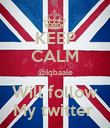 KEEP CALM @Iqbaale Will follow My twitter  - Personalised Poster large
