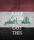 KEEP CALM IRAQ GOT THIS - Personalised Poster large