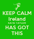 KEEP CALM Ireland KATIE TAYLOR HAS GOT THIS - Personalised Poster large