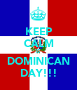 KEEP CALM IS   DOMINICAN  DAY!!! - Personalised Poster large