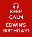 KEEP CALM Is  EDWIN'S BIRTHDAY! - Personalised Poster large