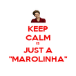 """KEEP CALM IS JUST A """"MAROLINHA"""" - Personalised Poster large"""