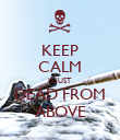 KEEP CALM IS JUST DEAD FROM ABOVE - Personalised Poster small