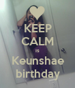 KEEP CALM is Keunshae birthday - Personalised Poster large