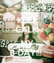 KEEP CALM IS MY B-DAY!!!  - Personalised Poster small