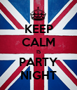 KEEP CALM IS PARTY NIGHT - Personalised Poster large