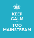 KEEP CALM IS TOO MAINSTREAM - Personalised Poster large