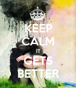 KEEP CALM IT GETS BETTER - Personalised Poster large
