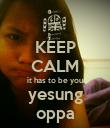 KEEP CALM it has to be you yesung oppa - Personalised Poster large