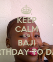 KEEP CALM IT IS BAJI BIRTHDAY TO DAY - Personalised Poster large