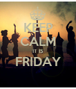 KEEP CALM IT IS FRIDAY  - Personalised Poster large