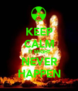 KEEP CALM IT MIGHT NEVER HAPPEN - Personalised Poster large