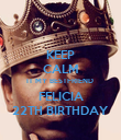 KEEP CALM IT MY BESTFRIEND  FELICIA 22TH BIRTHDAY - Personalised Poster large