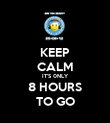 KEEP CALM IT'S 0NLY 8 HOURS TO GO - Personalised Poster large