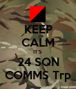 KEEP CALM IT'S  24 SQN COMMS Trp - Personalised Poster large