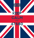 KEEP CALM IT'S 47580  - Personalised Poster large