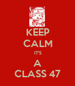 KEEP CALM IT'S  A  CLASS 47 - Personalised Poster large
