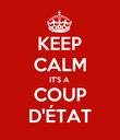 KEEP CALM IT'S A COUP D'ÉTAT - Personalised Poster large