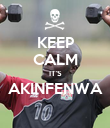KEEP CALM IT'S AKINFENWA  - Personalised Poster large