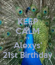 KEEP CALM It's  Alexys' 21st Birthday - Personalised Poster large