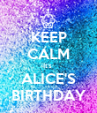 KEEP CALM It's  ALICE'S BIRTHDAY - Personalised Poster small