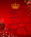 KEEP CALM IT'S  ALMOST CHRISTMAS - Personalised Poster large