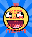 KEEP CALM IT'S ALMOST FRIDAY!! - Personalised Poster large
