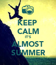 KEEP  CALM IT'S ALMOST SUMMER - Personalised Poster large