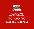KEEP CALM IT'S ALMOST TIME TO GO TO CARS LAND - Personalised Poster large