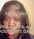 KEEP CALM  IT'S ALPHA KAPPA ALPHA FOUNDER'S DAY!!! - Personalised Poster large